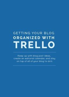 Get your blog and business organized with Trello. I love this app!