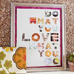 Do What You Love she used tissue paper and foam board and framed I WOULD USE framed picture from Goodwill..place sticking letters  and paint over saying and peel off..