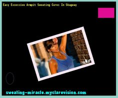 Easy Excessive Armpit Sweating Cures In Skagway 095439 - Your Body to Stop Excessive Sweating In 48 Hours - Guaranteed!