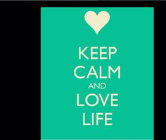 Yes love your life it's only such short time so enjoy what you have