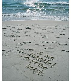 I am thankful for the Beach! I will write this in the sand.I will feel the warm/cool sand under my feet! ( I will bury my feet in the sand.