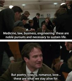 ...Poetry, beauty, romance, love...these are what we stay alive for. #DeadPoetsSociety #LAttimoFuggente