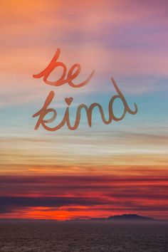 always. yes always. EXCEPT! when that person treat u like s@!?t then no dont be kind... just saying....