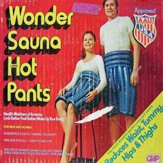 Wonder Sauna Hot Pants (USA Supposedly designed to help you loose weight down south. Vintage Humor, Funny Vintage Ads, Creepy Vintage, Vintage Advertisements, Funny Ads, Funny Advertising, Hot Pants, Sweat Pants, Loose Weight