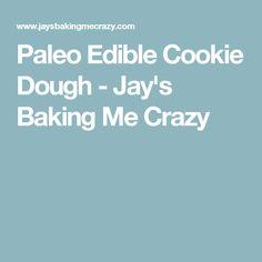 Paleo Edible Cookie Dough - Jay's Baking Me Crazy