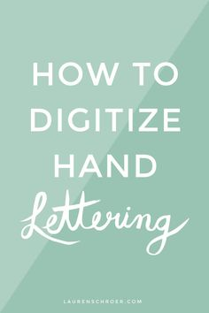 How To Digitize Hand Lettering — Lauren Schroer | Graphic Designer & Blogger