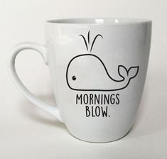 Whale Mug Mornings Blow - Fun Gift Idea - Office Coffee Mug - Cute Whale The whale is hand painted across the front of this mug along with the words