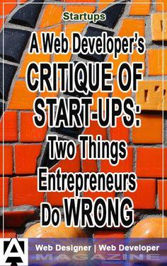 A Web Developer's Critique of Start-Ups: Two Things Entrepreneurs Do Wrong Guerilla Marketing, Business Marketing, Internet Marketing, Site Design, Web Design, Marketing Approach, Corporate America, Up And Running, Web Development