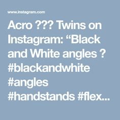 "Acro  Twins on Instagram: ""Black and White angles  #blackandwhite #angles #handstands #flexibilityfeatures #world_of_gymnastic #tumbleflipsplit #danceadvisor #yoga…"" • Instagram"