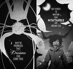 """""""They've promised me that dreams can come true, but forgot to mention that nightmares are dreams too"""""""