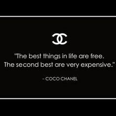 """""""As melhores coisas da vida são de graça. As segundas melhores são muito caras"""" -- Coco Chanel"""
