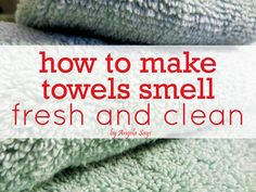 How to Make Your Towels Smell Fresh and Clean