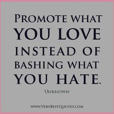 Promote what you love quotes, love quotes, hate quotes, positive quotes