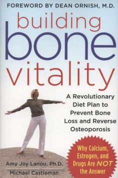 """""""Building Bone Vitality : a revolutionary diet plan to prevent bone loss and reverse osteoporosis"""" by Amy Joy Lanou, Ph.D. and Michael Castleman"""