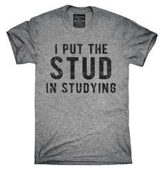 I Put The Stud In Studying Shirt, Hoodies, Tanktops
