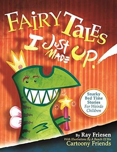 Fairy Tales I Just Made Up: Snarky Bedtime Stories for Weirdo Children – Books for Kids