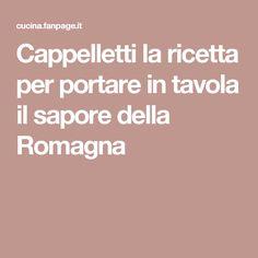 Cappelletti la ricetta per portare in tavola il sapore della Romagna