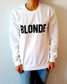 Blonde - Unisex Sweatshirt for Women at FashionEnemyShirt.com Be funny, sassy, cute, fashion, smart, strong, revolutionary, kinky, popular, contagious, comfy, wear your slogans, find your gift... The