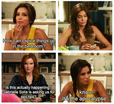"When Gaby announced the beginning of the end. | 29 Hilarious Gabrielle Solis Quotes From ""Desperate Housewives"""