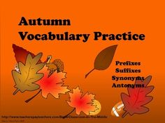 Autumn Vocabulary Practice provides students with practice using prefixes, suffixes, synonyms, and antonyms.  Fall themed content. Thirty-seven slides. $