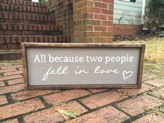Wood sign ALL BECAUSE TWO PEOPLE FELL IN LOVE Prim Country Rustic home decor