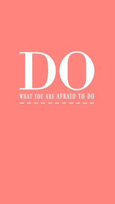 Do What You Are Afraid To Do - iPhone Wallpaper Quote