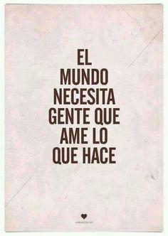 """""""The world needs people who love what they do"""".  Lo que el mundo necesita.... #unaactitudpositiva"""