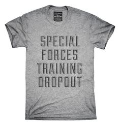 Funny Special Forces Training Dropout T-shirts, Hoodies,