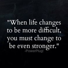 When life changes to be more difficult, you must change to be even stronger.  #Dentist