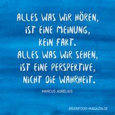Weise Worte vom römischen Kaiser Marcus Aurelius: Alles was wir hören, ist eine Meinung, kein Fakt. Alles was wir sehen, ist eine Perspektive, nicht die Wahrheit.  Mehr Brain Food auf unserer Webseite: www.brainfood-magazin.de  #zitate #sprüche #weisheit #deutsch