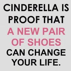 Cinderella is proof that a new pair of shoes can change your life. #quotes #woman #beautiful