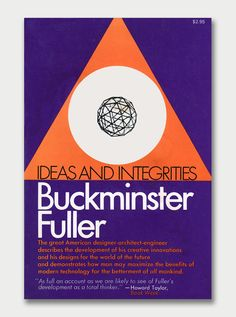 Ideas and Integrities: A Spontaneous Autobiographical Disclosure by Buckminster Fuller 0020926308 9780020926306 Used Books, Books To Read, Richard Buckminster Fuller, Cool Phrases, D House, Innovation Design, Book Lists, Integrity, Book Covers