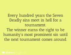 Seven deadly sins.