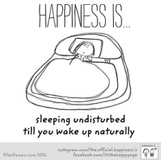 YES. | Happiness is...sleeping undisturbed until you wake up.