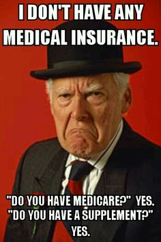 Daily insurance woes in the medical field. People don't realize Medicare & supplements are insurance. Same with Medicaid.