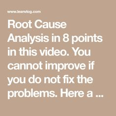 Root Cause Analysis in 8 points in this video. You cannot improve if you do not fix the problems. Here a way to effective in the root cause analysis. See now.