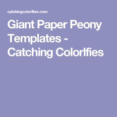 Giant Paper Peony Templates - Catching  Colorlfies