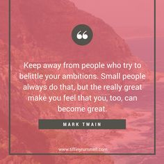 """Keep away from people who try to belittle your ambitions. Small people always do that, but the really great make you feel that you, too, can become great."" - Mark Twain Business and motivational quotes for online entrepreneurs, direct sales, and network marketers. Visit my site for free training to get more leads online or ""pin"" to save for later."
