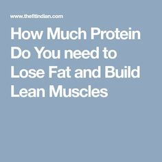 How Much Protein Do You need to Lose Fat and Build Lean Muscles