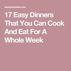 17 Easy Dinners That You Can Cook And Eat For A Whole Week