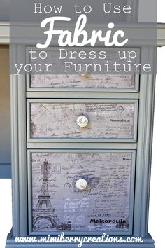 "How to easily add the ""wow"" factor to furniture as well as cover up blemishes. Fabric is inexpensive and has so many options. Just add mod podge!"