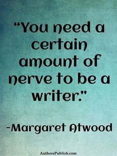 """""""You need a certain amount of nerve to be a writer."""" -Margaret Atwood"""