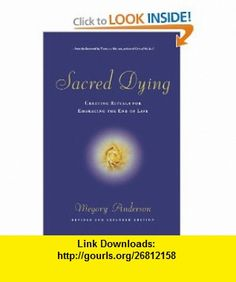 Sacred Dying Creating Rituals for Embracing the End of Life (9781569244340) Megory Anderson, Thomas Moore , ISBN-10: 1569244340  , ISBN-13: 978-1569244340 ,  , tutorials , pdf , ebook , torrent , downloads , rapidshare , filesonic , hotfile , megaupload , fileserve