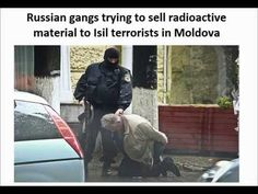"Russian gangs trying to sell ""radioactive"" material to ISIS terrorists in Moldova - YouTube"