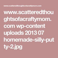 www.scatteredthoughtsofacraftymom.com wp-content uploads 2013 07 homemade-silly-putty-2.jpg