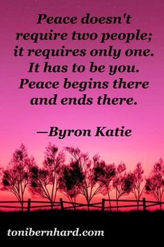 Byron Katie: Peace begins and ends with each of us.