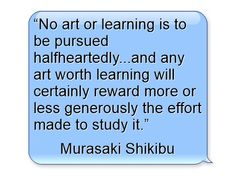 """""""No art or learning is to be pursued halfheartedly...and any art worth learning will certainly reward more or less generously the effort made to study it."""""""