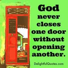 #God never closes one door without opening another.