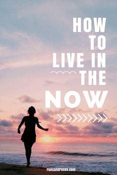 How to live in the NOW.