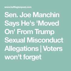Sen. Joe Manchin Says He's 'Moved On' From Trump Sexual Misconduct Allegations | Voters won't forget